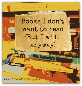 Books I don't want to read (but I will anyway)