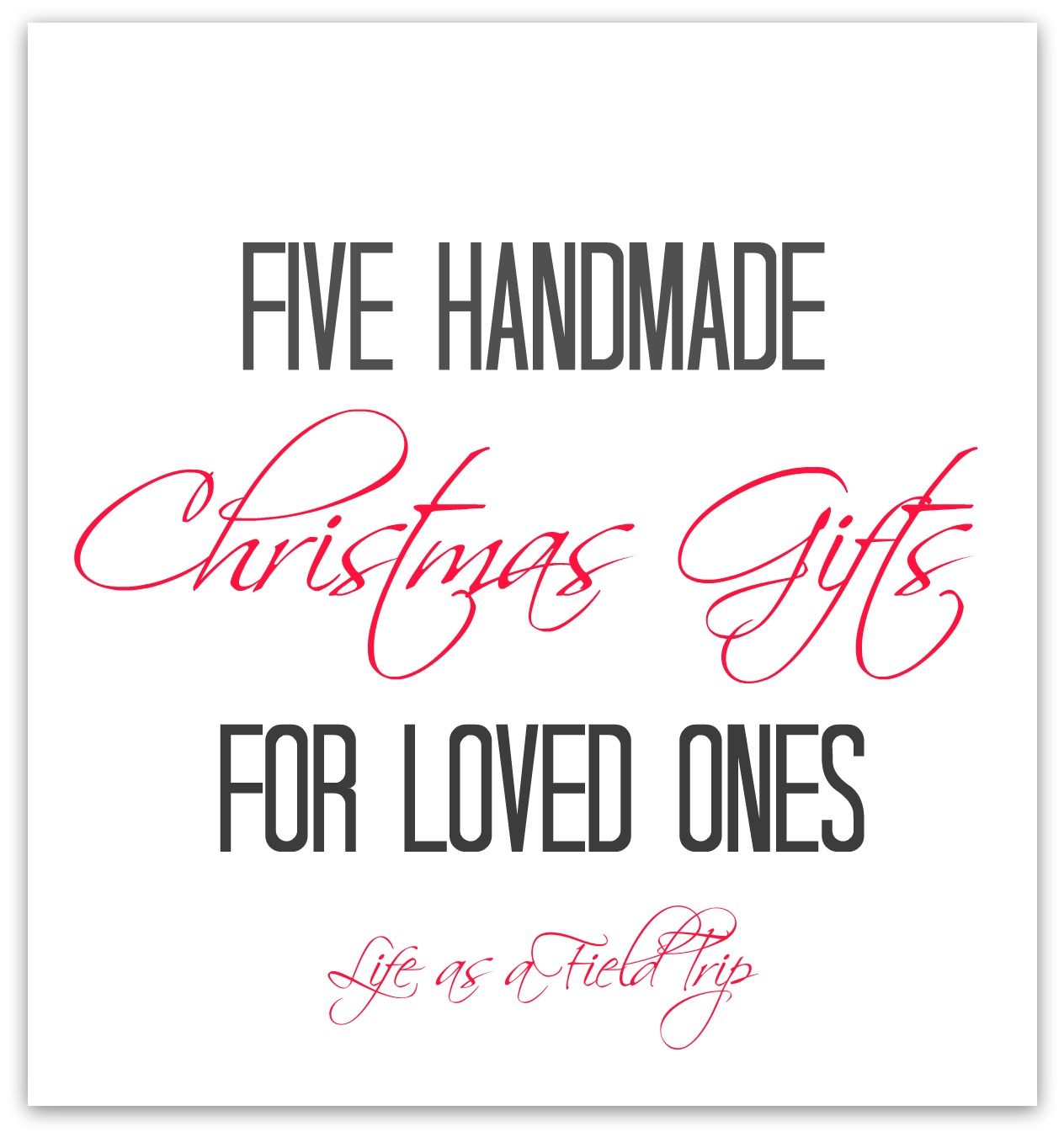 Five Handmade Christmas Gifts for Loved Ones {Life as a Field Trip}