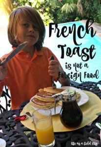 French Toast is not a Foreign Food: The Food Education of a Ten-Year-Old